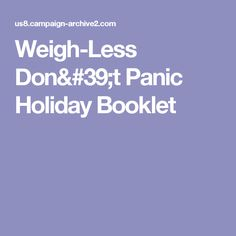 Weigh-Less Don& Panic Holiday Booklet Don't Panic, Booklet, Foodies, Campaign, Holiday, Recipes, Vacations, Holidays, Rezepte