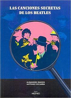 Las canciones secretas de los Beatles (Música): Amazon.es: Alejandro Iranzo, Antonio Vizcarra, Xavier de Castro: Libros