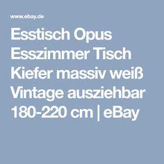 Esstisch Opus Esszimmer Tisch Kiefer massiv weiß Vintage ausziehbar 180-220 cm | eBay