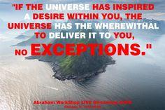 """""""Si el Universo a inspirado un deseo dentro tuyo, el Universo tiene los medios para enviártelo, sin excepciones."""""""