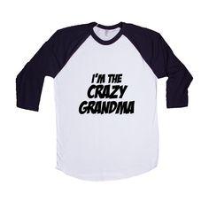 I'm The Crazy Grandma Mother Mothers Grandmother Grandparents Children Kids Parent Parents Parenting Unisex T Shirt SGAL4 Baseball Longsleeve Tee