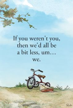 the lessons we gain from Winnie the Pooh's stories are simple on the surface, yet have a much deeper meaning. That's why we chose this quote...