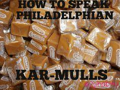 How to speak Philadelphian; Kar-mulls
