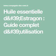 Huile essentielle d'Estragon : Guide complet d'utilisation