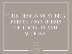 """The design must be a perfect synthesis of thoughts and actions."" #RobertoGiovannini"