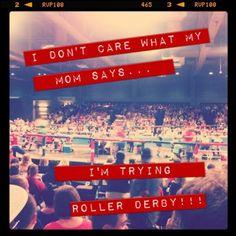 I don't care what my mom says . I'm trying Roller Derby! Track Roller, City Roller, Derby Games, Roller Derby Girls, Quad Skates, Secret Photo, Post Secret, Hell On Wheels, I Don't Care