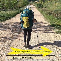 Neverlost4good on the Camino de Santiago Rebecca D. Greeley http://www.amazon.com/dp/B01DUVEGZ0/ref=cm_sw_r_pi_dp_bfxbxb10DAWWG