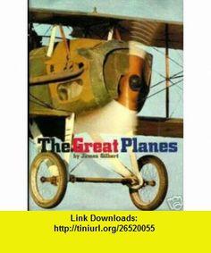 The Great Planes James Gilbert ,   ,  , ASIN: B000GQ8IFM , tutorials , pdf , ebook , torrent , downloads , rapidshare , filesonic , hotfile , megaupload , fileserve