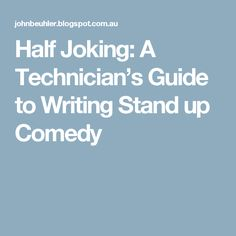 Half Joking: A Technician's Guide to Writing Stand up Comedy