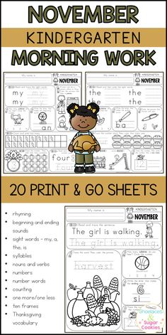 Here are 20 print and go sheets that can be used for morning work, homework, review, small groups or early finishers.  Topics covered include rhyming, beginning sounds, ending sounds, sight words (my, a, the, is), syllables, nouns, verbs, numbers, number words, counting, one more/one less, ten frames and Thanksgiving vocabulary.