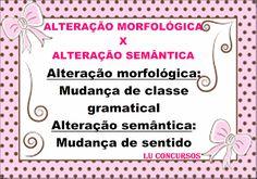 Lu Concursos: ALTERAÇÃO MORFOLÓGICA X ALTERAÇÃO SEMÂNTICA