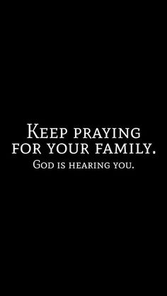 Keep praying for your family. God is hearing you. ~~prayers for all our kiddos sent up every morning and night! Thank you Jesus for hearing my daily prayers! Life Quotes Love, Quotes About God, Faith Quotes, Great Quotes, Me Quotes, Inspirational Quotes, Motivational, Family Bible Quotes, Thank You God Quotes