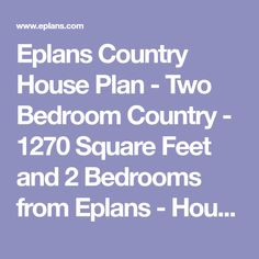 Eplans Country House Plan - Two Bedroom Country - 1270 Square Feet and 2 Bedrooms from Eplans - House Plan Code HWEPL72364