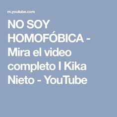 NO SOY HOMOFÓBICA - Mira el video completo I Kika Nieto - YouTube
