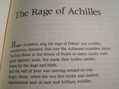 """Rage, Goddess, sing the rage of Peleus' son Achilles""  The Iliad, Homer"