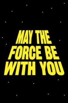May The Force Be With You - Designed by Andrew Till
