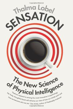 Buy Sensation: The New Science of Physical Intelligence by Thalma Lobel at Mighty Ape NZ. Like the revolutionary bestsellers Predictably Irrational and Emotional Intelligence, Sensation is an exciting, completely new view of human behaviour. Embodied Cognition, Who Book, Human Behavior, Emotional Intelligence, Book Cover Design, Nonfiction Books, Revolutionaries, Cool Things To Make, Physics