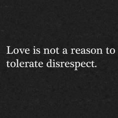 Relationship Quotes - Love is not a reason to tolerate disrespect Tolerance Quotes, Disrespect Quotes, Self Respect Quotes, Honest Quotes, Real Talk Quotes, True Quotes, Words Quotes, Not Happy Quotes, Bad Love Quotes