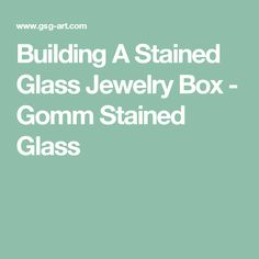 Building A Stained Glass Jewelry Box - Gomm Stained Glass