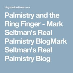 Palmistry and the Ring Finger - Mark Seltman's Real Palmistry BlogMark Seltman's Real Palmistry Blog