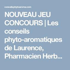 NOUVEAU JEU CONCOURS | Les conseils phyto-aromatiques de Laurence, Pharmacien Herboriste
