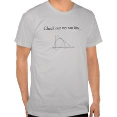 Check out my tan line... t shirts