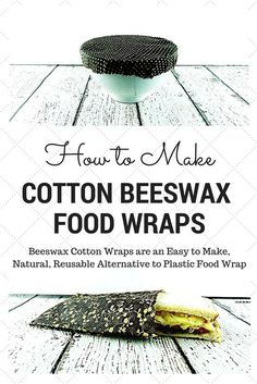 DIY Cotton Beeswax Food Wraps - this is the best how to as it is in Celsius for temp and reminds to use food grade beeswax only and lifespan tips.