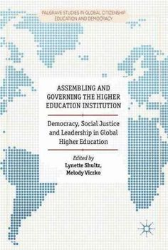 Assembling and Governing the Higher Education Institution: Democracy, Social Justice and Leadership in Global Hig...