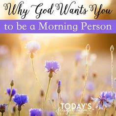 Why God Wants You to be a Morning Person :: todaysfrugalmom.com