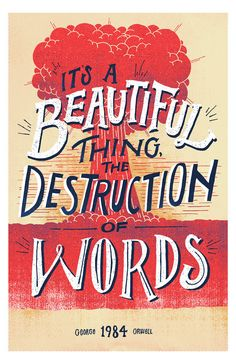 Graphic Artworks Inspired by Century American Authors Orwell Destruction of Words, Vaughn Fender George Orwell, The Words, Orwell Quotes, Word Poster, Graphic Artwork, Typography Inspiration, Design Inspiration, Typography Letters, Book Authors