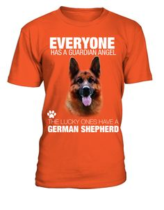 13a1b2fb2e9 German Shepherd T shirt Everyone has a guardian angel the lucky ones have a german  shepherd T Shirt