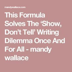This Formula Solves The 'Show, Don't Tell' Writing Dilemma Once And For All - mandy wallace
