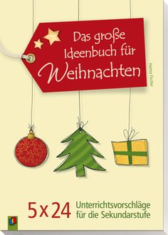 """Das große Ideenbuch für Weihnachten - 5 x 24 Unterrichtsvorschläge für die Sekundarstufe ++ Unterrichtsmaterial für Lehrer an weiterführenden Schulen, Fach: Deutsch, Musik, Religion, Kunst, Hauswirtschaft, Politik, Geschichte, Klasse 5-13 ++ Endlich jugendgerechte Weihnachtsmaterialien für die #Sekundarstufe + Fünf verschiedene """"Material-Adventskalender"""", mit denen man jeden Tag bis Weihnachten ein neues Projekt gestalten kann   #Advent #Basteln #Weihnachten #Winter #Jugendliche #Schule"""