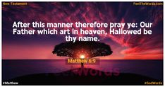 After this manner therefore pray ye: Our Father which art in heaven, Hallowed be thy name. Famous Bible Verses, Popular Bible Verses, Verses About Love, Matthew 6, Proverbs 3, Old Testament, Pray, Heaven, Feelings