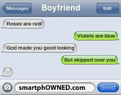 Boyfriend Roses are red❤ | Violets are blue | God made you good looking | But skipped over you | ...