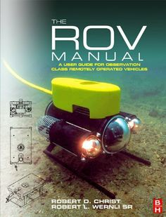 The ROV Manual: A User Guide for Observation Class Remotely Operated Vehicles by Robert D Christ. $64.44
