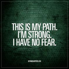 This is my path. I'm strong. I have no fear. Training, going to the gym, being stronger, faster, more fit and becoming the very best that I can be is my path. I feel strong. I am strong. I feel no fear. And I love every second of walking down my path. Like and pin this gym quote if training is your path. #gymquotes #gymmotivation #gymaddict #gymlife