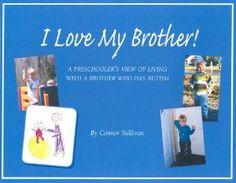 I Love My Brother!: A Preschooler's View of Living With a Brother Who Has Autism: Connor Sullivan, Danielle Sullivan, Christopher Griffin: 9780970658111: Amazon.com: Books