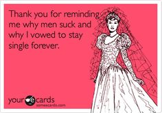 men suck - all my ex's clearly reminded me....