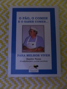 Arca dos Livros: O PÃO, O COMER E O SABER COMER... PARA MELHOR VIVE...