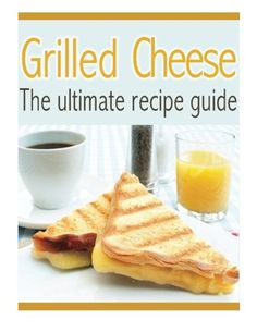 Grilled Cheese: The Ultimate Recipe Guide - Over 30 Delicious & Best Selling Recipes *** Check this awesome product by going to the link at the image.