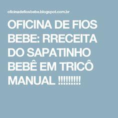 OFICINA DE FIOS BEBE: RRECEITA DO SAPATINHO BEBÊ EM TRICÔ MANUAL !!!!!!!!!