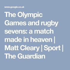 The Olympic Games and rugby sevens: a match made in heaven   Matt Cleary   Sport   The Guardian