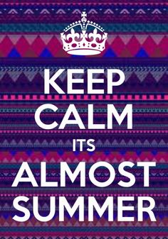 summer. summer. summer. summer. so close!