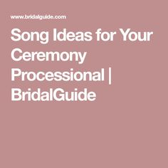 Song Ideas for Your Ceremony Processional | BridalGuide