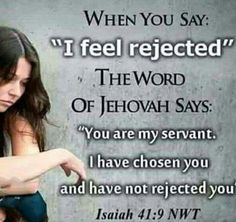 Isa 41:9 You, whom I took from the ends of the earth, And you, whom I called from its most distant parts. I said to you, 'You are my servant; I have chosen you; I have not rejected you.