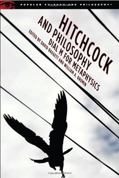Hitchcock and Philosophy: Dial M for Metaphysics (Popular Culture and Philosophy)