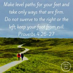 Make level paths for your feet… Proverbs 4:26 Scripture For Today, Daily Scripture, Daily Devotional, Bible Verses, Bible Quotes, Scriptures, Proverbs 4 7, Ashley Ann, God Loves Me