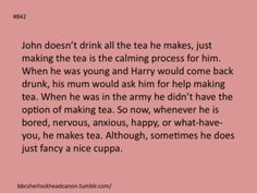 When Sherlock left, he still made the detective a cuppa as well.