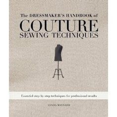 The Dressmaker's Handbook of Couture Sewing Techniques: Essential Step-by-step Techniques For Professional Results by Lynda Maynard